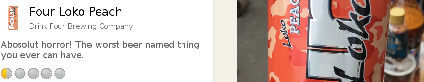 [IMG: Sentiments shared on Untappd re. our Four Loko Peach - the worst beer named thing you ever can have]